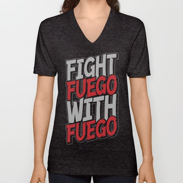 Buy Fight Fuego With Fuego Unisex V-Neck by grandeduc. Worldwide shipping available at Society6.com. Just one of millions of high quality products available.