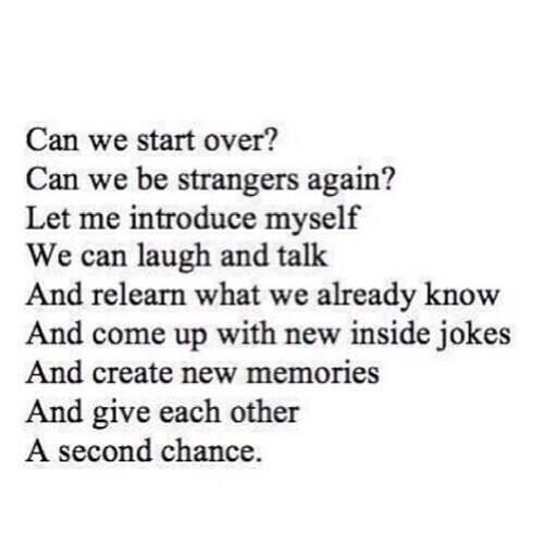 Can we start over? & give each other a 2nd chance? Or maybe I just wish me & him could meet again so I could walk away...