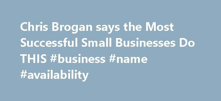 Chris Brogan says the Most Successful Small Businesses Do THIS #business #name #availability http://business.remmont.com/chris-brogan-says-the-most-successful-small-businesses-do-this-business-name-availability/  #most successful small businesses # Chris Brogan says the Most Successful Small Businesses Do THIS Many people work 9-to-5 jobs for 30 years — praying only for the day they can retire. And they complain the whole time on Facebook about how much they hate their jobs. Yuck! I can't…