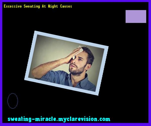 Excessive Sweating At Night Causes 144846 - Your Body to Stop Excessive Sweating In 48 Hours - Guaranteed!