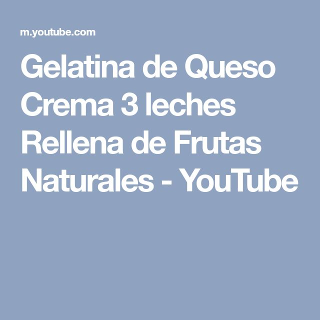 Gelatina de Queso Crema 3 leches Rellena de Frutas Naturales - YouTube