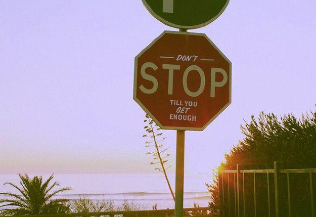 don't stop till you get enough.