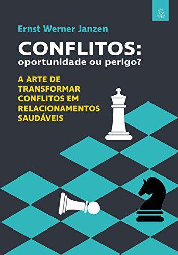 Conflitos: oportunidade ou perigo?: A arte de transformar conflitos em relacionamentos saudáveis eBook: Ernst Werner Janzen: Amazon.com.br: Loja Kindle
