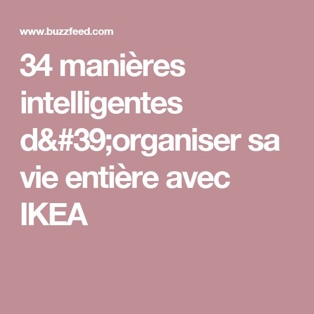 34 manières intelligentes d'organiser sa vie entière avec IKEA