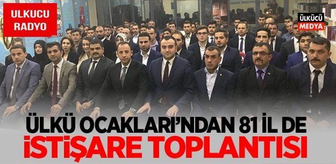ÜLKÜ OCAKLARI 81 İL DE İSTİŞARE TOPLANTISI YAPTI