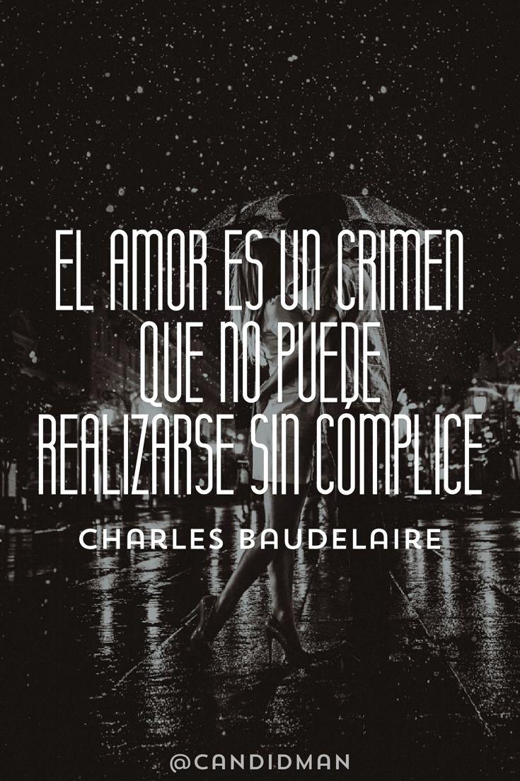 El amor es un crimen que no puede realizarse sin cómplice – Charles Baudelaire