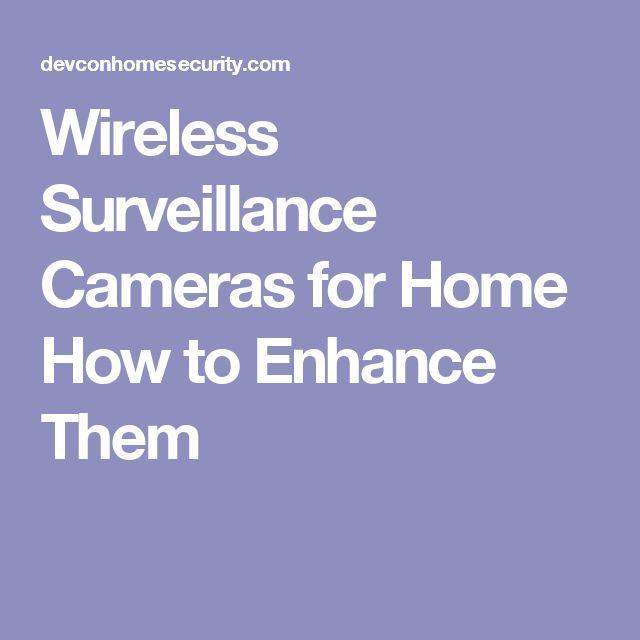 Wireless Surveillance Cameras for Home How to Enhance Them