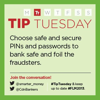 """""""It's important to choose safe PINs and passwords to bank safely.""""  - Canadian Bankers Association"""