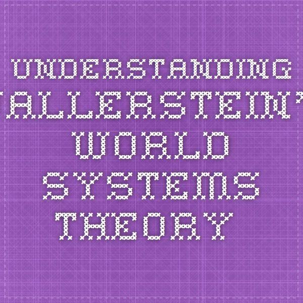 Understanding Wallerstein's World Systems Theory