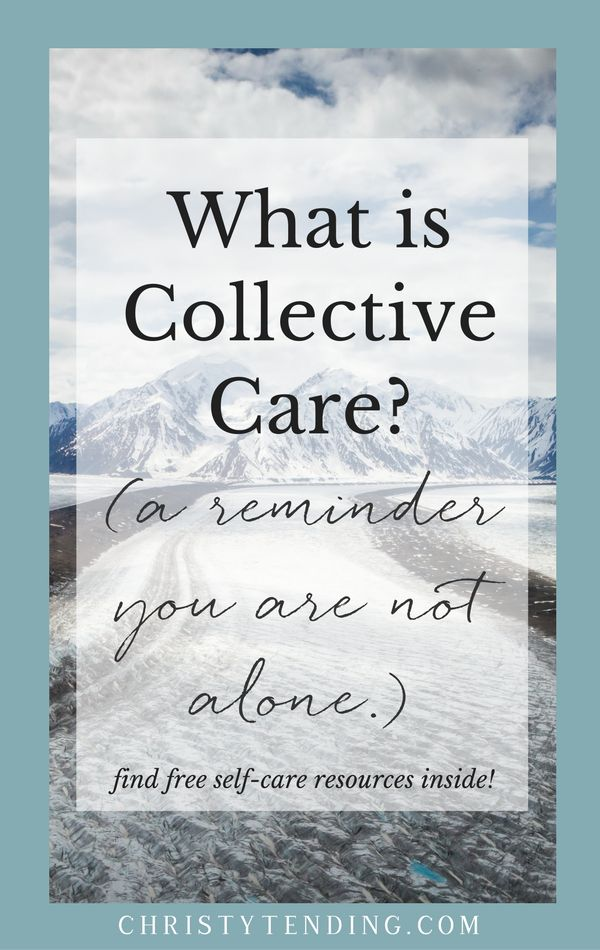 What is Collective Care? (a reminder that you are not alone.) Click here for free self-care resources! And check out the interview series inside! >> www.christytending.com