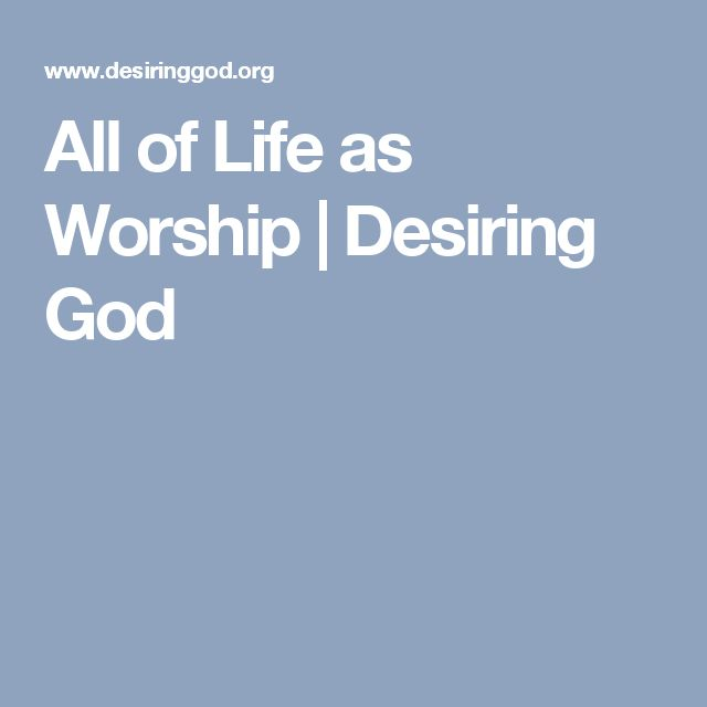 All of Life as Worship | Desiring God