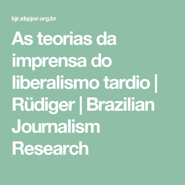 As teorias da imprensa do liberalismo tardio | Rüdiger | Brazilian Journalism Research