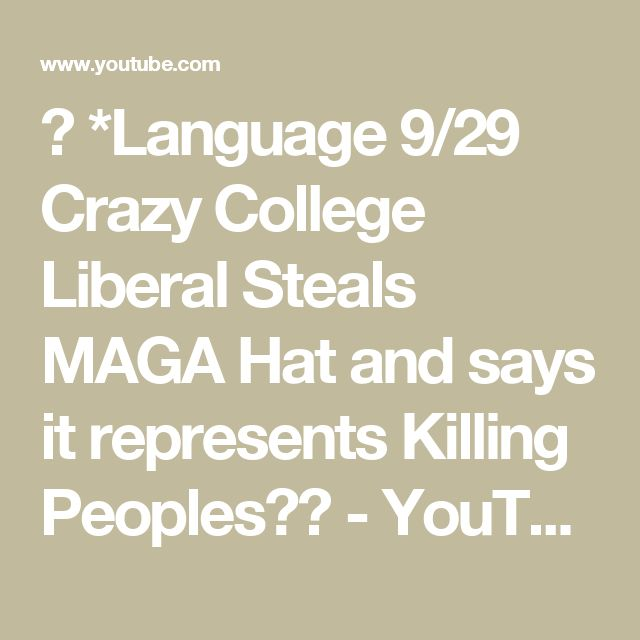 ✅ *Language 9/29 Crazy College Liberal Steals MAGA Hat and says it represents Killing Peoples?? - YouTube