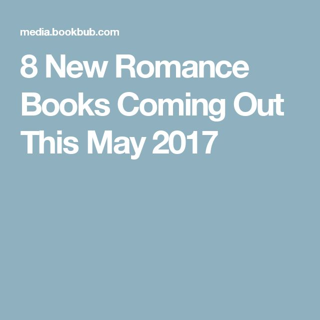 8 New Romance Books Coming Out This May 2017