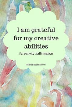 I am grateful for my creative abilities.  Begin the process of loving yourself. Turn negative thoughts and words into positive affirmations. http://itakesuccess.com/book