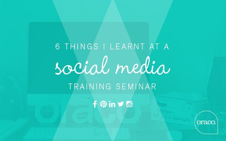 6 Things I learnt at a Social Media Training Seminar | Oraco Marketing