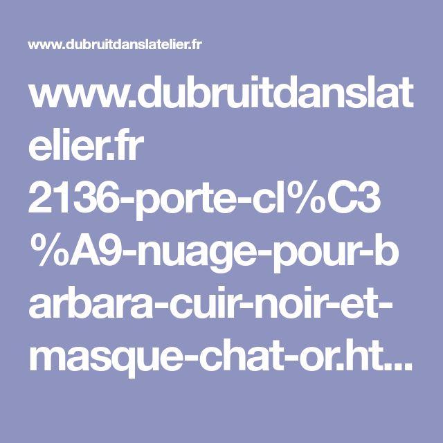 www.dubruitdanslatelier.fr 2136-porte-cl%C3%A9-nuage-pour-barbara-cuir-noir-et-masque-chat-or.html