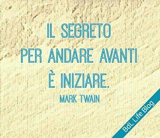 Il segreto per andare avanti è iniziare. Mark Twain