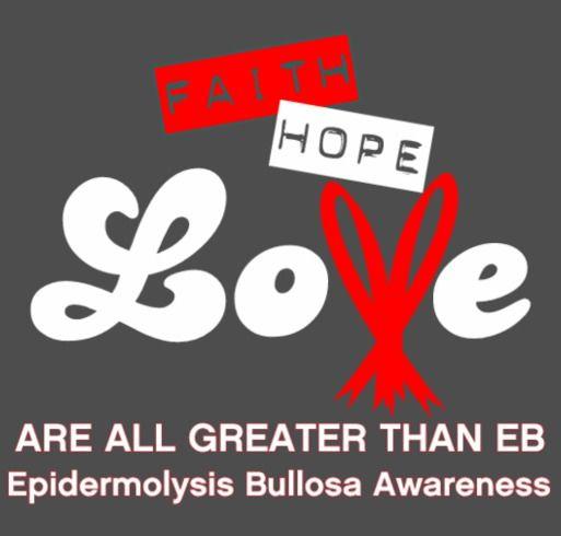 Faith, Hope & Love are all greater than EB. Epidermolysis Bullosa Awareness ebinfoworld.com