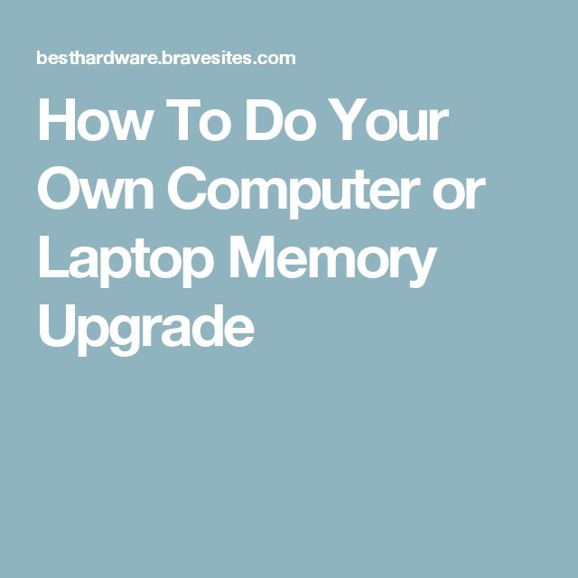 How To Do Your Own Computer or Laptop Memory Upgrade