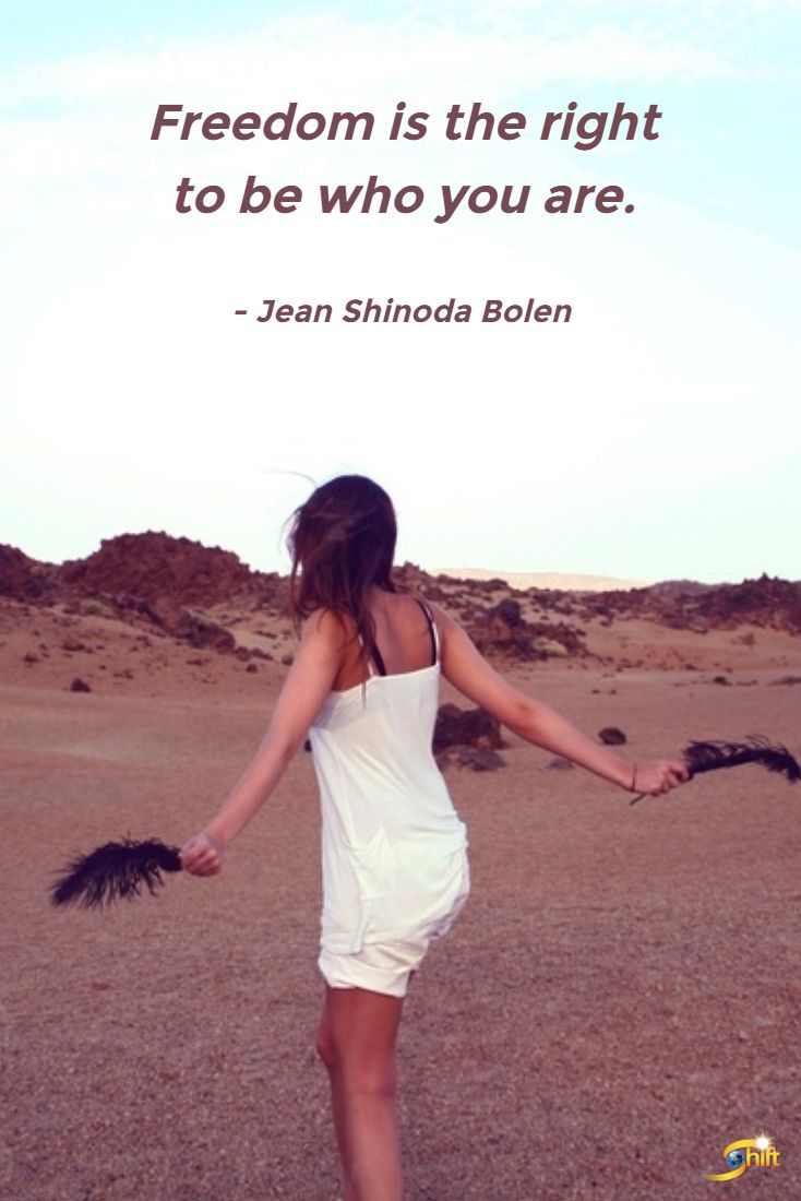 """Freedom is the right to be who you are."" -Jean Shinoda Bolen  http://theshiftnetwork.com/?utm_source=pinterest&utm_medium=social&utm_campaign=quote"