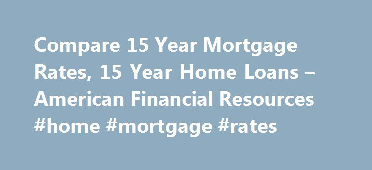 Compare 15 Year Mortgage Rates, 15 Year Home Loans – American Financial Resources #home #mortgage #rates http://mortgages.remmont.com/compare-15-year-mortgage-rates-15-year-home-loans-american-financial-resources-home-mortgage-rates/  #15 year fixed mortgage rates # Find Great 15 Year Interest Rates with American Financial Resources AFR Mortgage offers a variety of 15 year home loans including conventional conforming 15 year mortgages, FHA financing, VA loans, and 15 year jumbo … Continue…