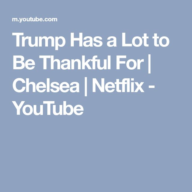 Trump Has a Lot to Be Thankful For   Chelsea   Netflix - YouTube