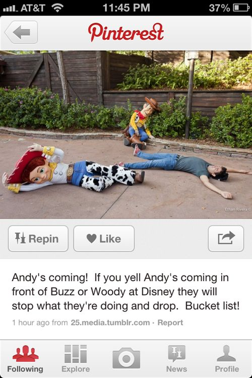 if you yell andys coming in from of buzz or woody at disney they will stop what they are doing and drop.