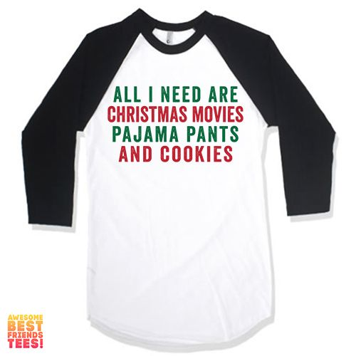 All I Need Are Christmas Movies, Pajama Pants and CookiesThis awesome design is printed on a100% ring-spun cotton Baseball Raglan Tee; Vintagefit with a Soft