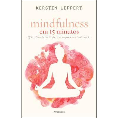Mindfulness 15 minutos: a sua dose de meditação diária  #comomeditar #comomeditaremcasa #dicasparameditar #exercíciosdemeditação #exercíciosdeyoga #ioga #livrosdemeditação #meditação #meditaçãoemcasa #meditar #meditarem5minutos #mindfulness #yoga
