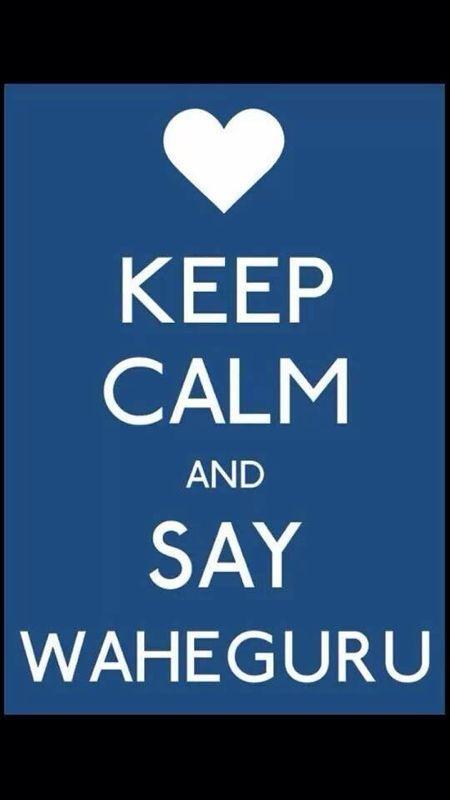 Keep Calm...Waheguru (the name used by Sikhs when referring to God)