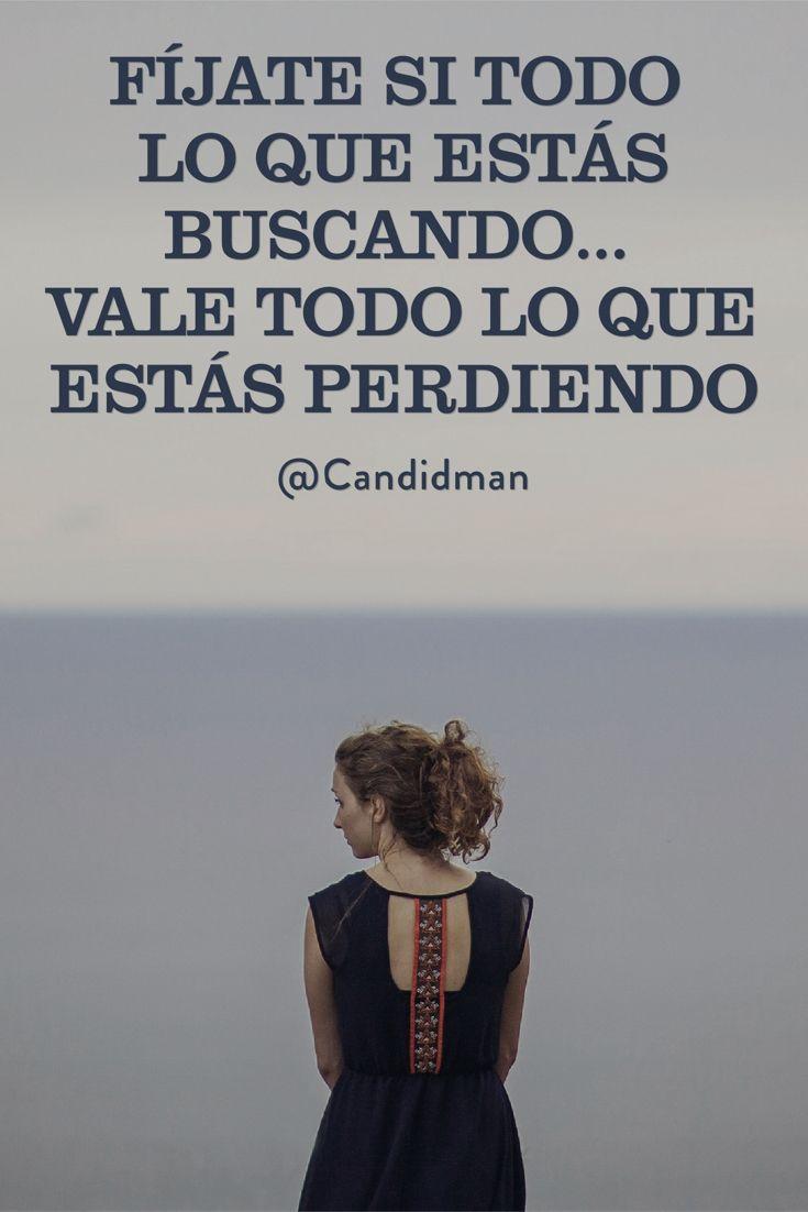 """""""Fíjate si todo lo que estás #Buscando... Vale todo lo que estás #Perdiendo"""". @candidman #Frases #Reflexion #Candidman"""