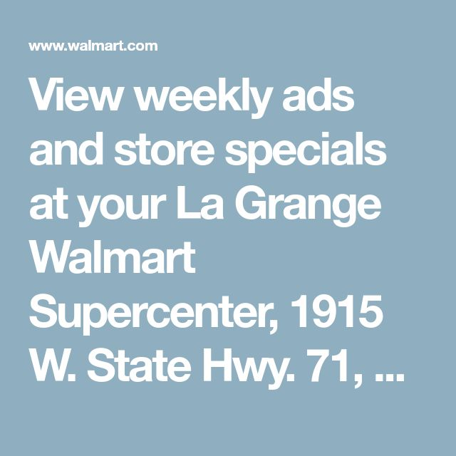 View weekly ads and store specials at your La Grange Walmart Supercenter, 1915 W. State Hwy. 71, La Grange, TX 78945 - Walmart.com