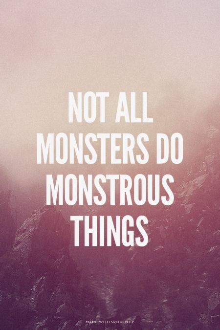 Not all Monsters do Monstrous things | Aurelio made this with Spoken.ly