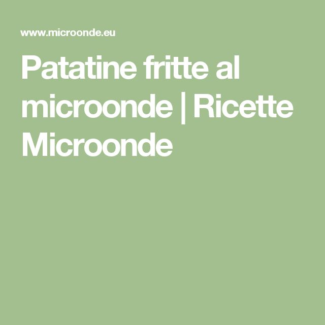 Patatine fritte al microonde | Ricette Microonde