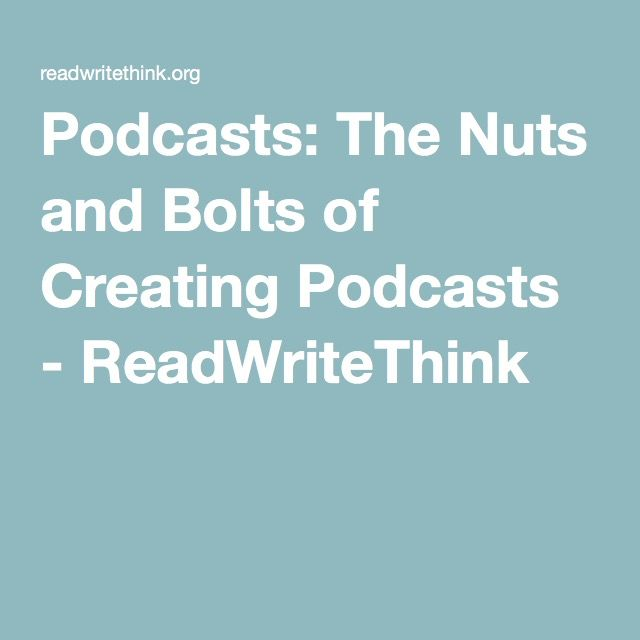 Podcasts: The Nuts and Bolts of Creating Podcasts - ReadWriteThink