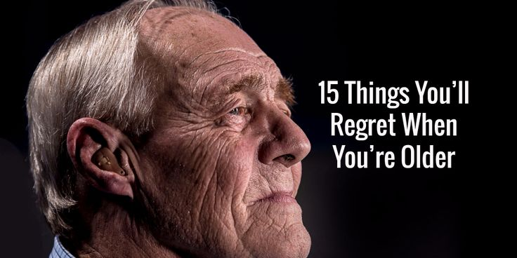 15 Things You'll Regret When You're Older