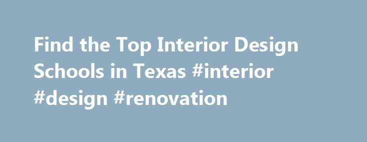Find the Top Interior Design Schools in Texas #interior #design #renovation http://design.nef2.com/find-the-top-interior-design-schools-in-texas-interior-design-renovation/  #interior design schools in texas # Interior Design Schools in Texas Each year, an average of 214 students graduate from interior design schools in Texas. There are 14 interior design schools in Texas if you are interested in pursuing credentials in the field of interior design. Tuition at Texas's interior design schools…