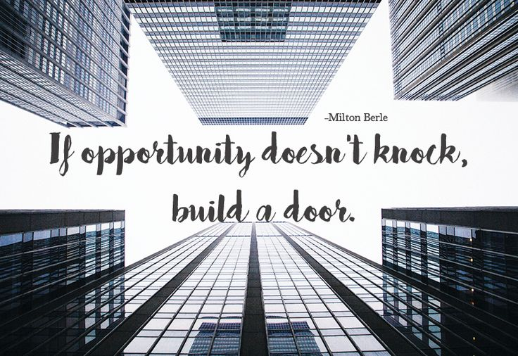 Inspirational quotes: If opportunity doesn't knock, build a door - Milton Berle