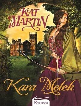 Kat Martin – Kara Melek   Onlar bölünmüş topraklarda, birbirlerini düşman biliyorlardı.  Ivesham'lı Caryn manastırın soğuk duvarları arasından kurtulup özgürlüğün