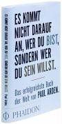 Es kommt nicht darauf an, wer Du bist, sondern wer Du sein willst: Das erfolgreichste Buch der Welt von Paul Arden:Amazon.de:Bücher