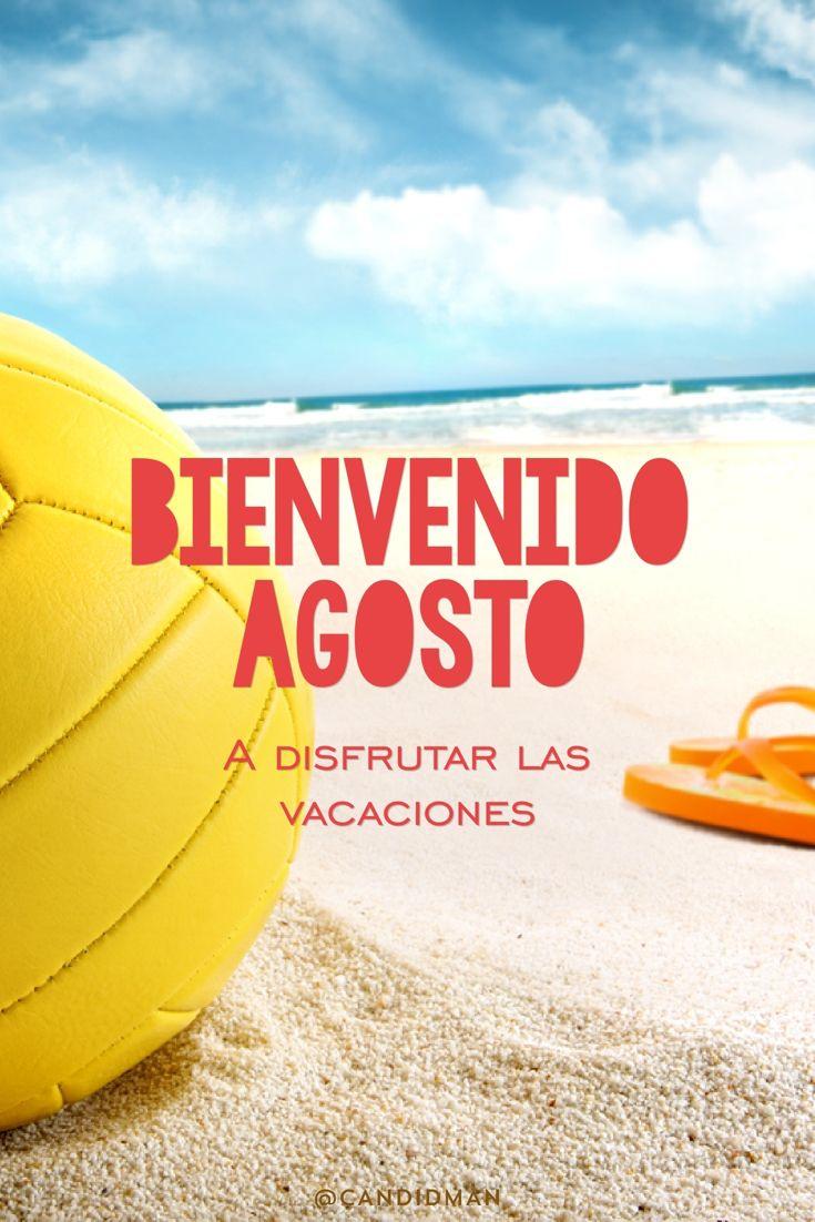 Bienvenido Agosto  A disfrutar las vacaciones.  @Candidman     #Frases Agosto Bienvenido Candidman Vacaciones Verano @candidman