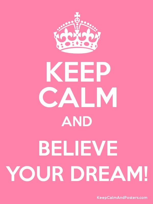 More Than Sayings: Keep calm and believe your dream!
