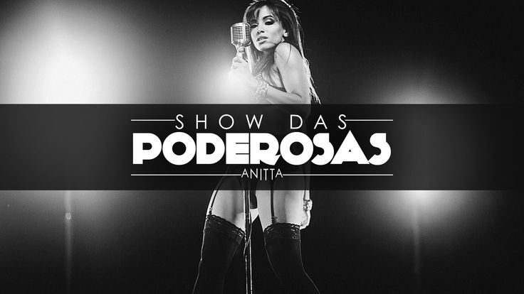 Anitta - Show das Poderosas (Clipe Oficial), via YouTube.  http://www.youtube.com/watch?v=FGViL3CYRwg=youtu.be