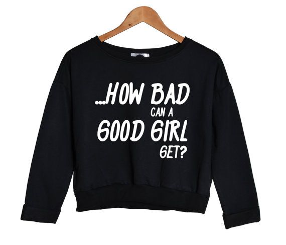 how BAD can a good GIRL get sweater jumper crop sweatshirt top hipster fashion grunge swag cc womens ladies retro vtg dope handmade tumblr on Etsy, £19.50