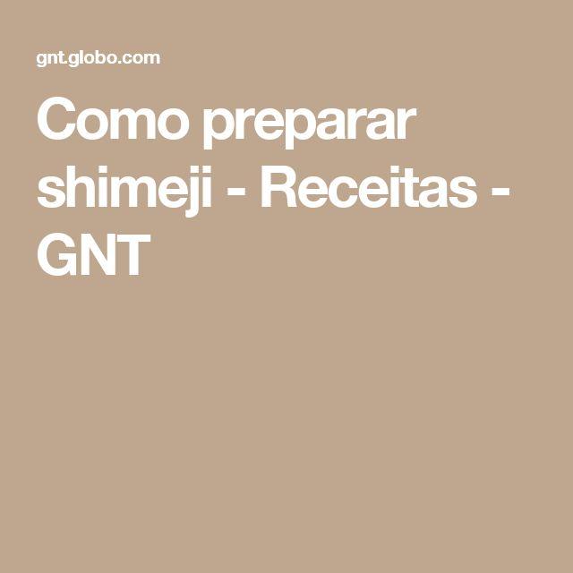 Como preparar shimeji - Receitas - GNT