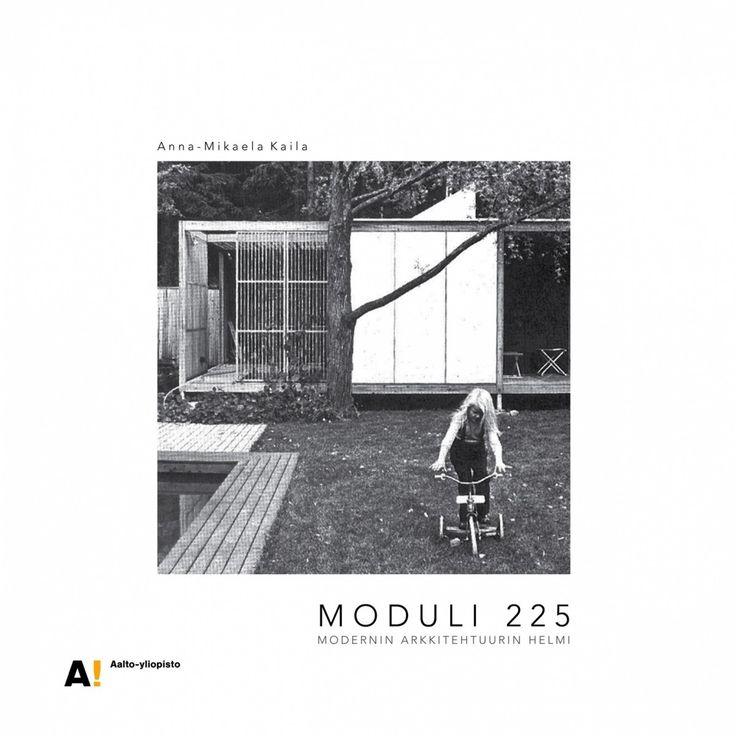 Moduli 225, modernin arkkitehtuurin helmi. Anna-Mikaela Kaila,   Aalto-yliopiston taiteiden ja suunnittelun korkeakoulu 2016.
