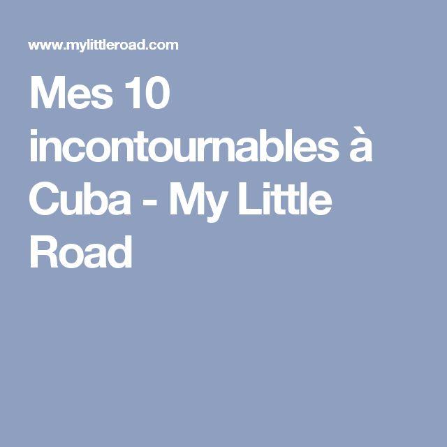 Mes 10 incontournables à Cuba - My Little Road
