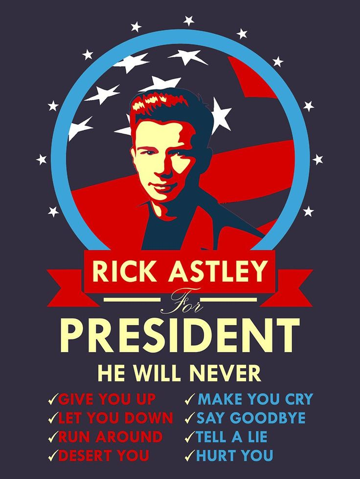 Rick Astley for President.