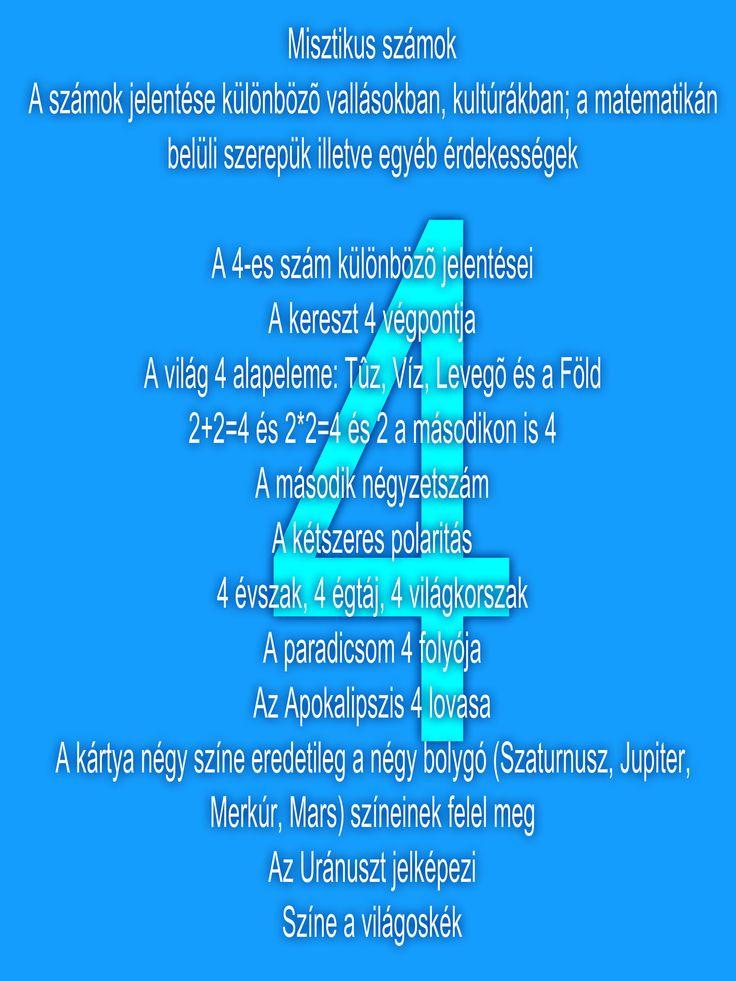 A 4-es szám különbözõ jelentései Misztikus számok A számok jelentése különbözõ vallásokban, kultúrákban; a matematikán belüli szerepük illetve egyéb érdekességek